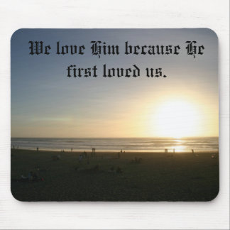 We love Him because He first loved us. Mouse Pad