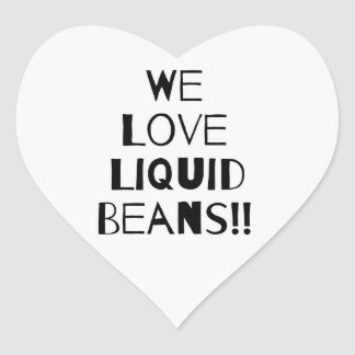 WE LOVE LIQUID BEANS!! Heart shaped Stickers