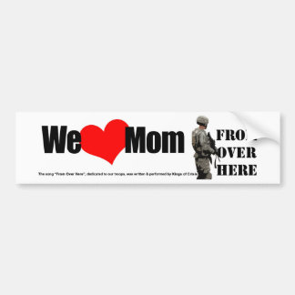 "We Love Mom ""From Over Here"" bumper sticker Car Bumper Sticker"