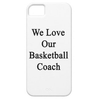 We Love Our Basketball Coach iPhone 5 Cover