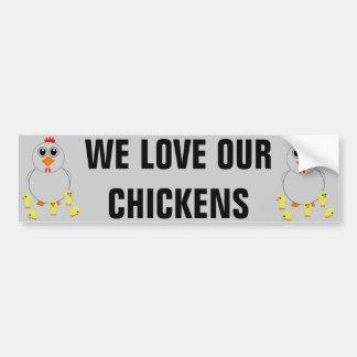 We Love Our Chickens Bumper Sticker