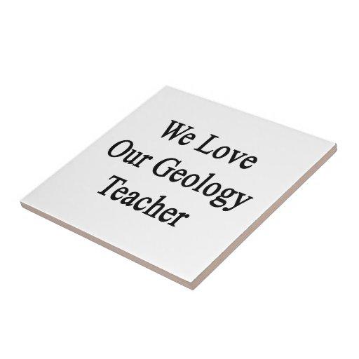 We Love Our Geology Teacher Tile