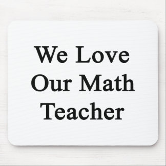 We Love Our Math Teacher Mouse Pads