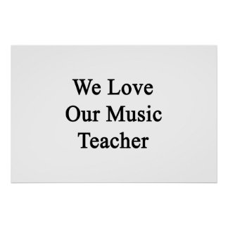 We Love Our Music Teacher Poster