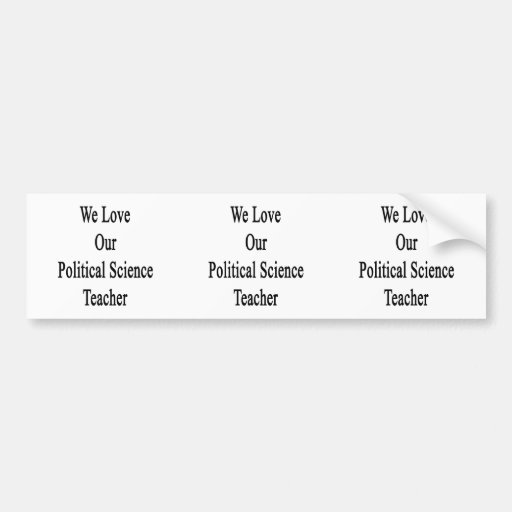 We Love Our Political Science Teacher Bumper Sticker