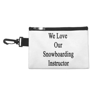 We Love Our Snowboarding Instructor Accessory Bag