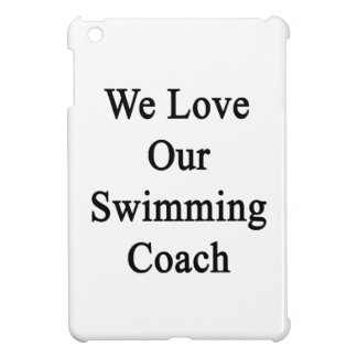 We Love Our Swimming Coach Cover For The iPad Mini