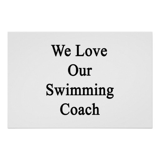 We Love Our Swimming Coach Posters