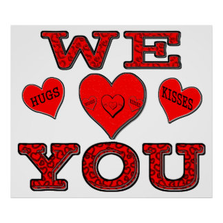 We Love You with Hugs & Kisses Poster