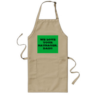 WE LOVE YOUR SAUSAGES DAD!! LONG APRON