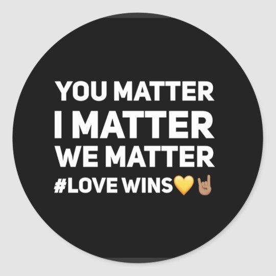 """We Matter"" Round Sticker, Glossy, , 1½ inch (she Classic Round Sticker"