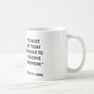We Must Act Today In Order To Preserve Tomorrow Coffee Mug
