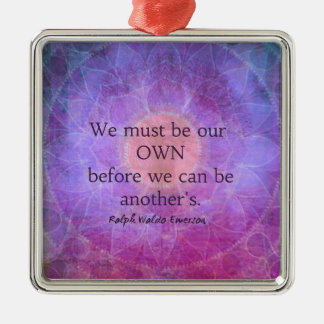 We must be our own before we can be another's christmas ornament