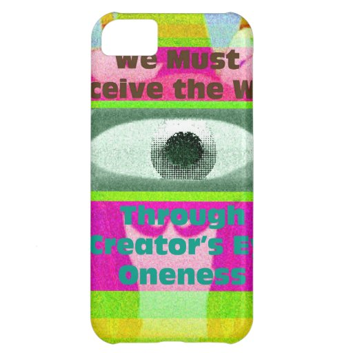 We must perceive the world through the creator's e iPhone 5C case
