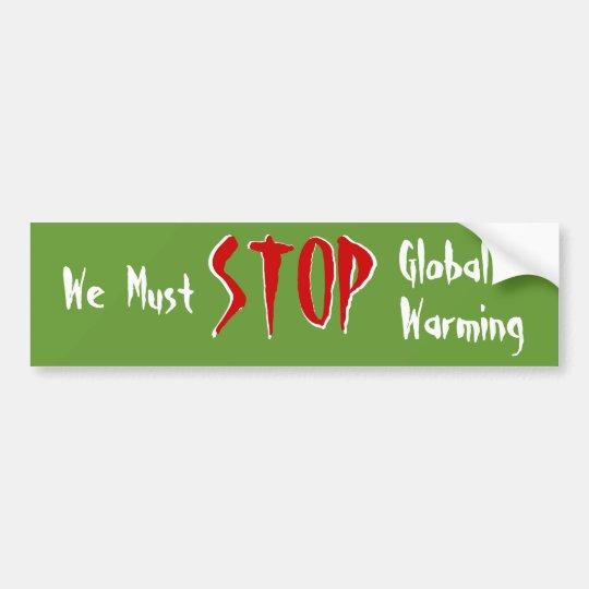 We Must STOP Global Warming Bumper Sticker