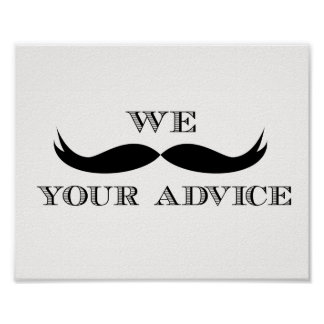 We Mustache Your Advice Sign Poster