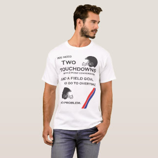 We Need 2 Touchdowns T-Shirt