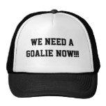 We Need A Goalie Now!!! Trucker Hat