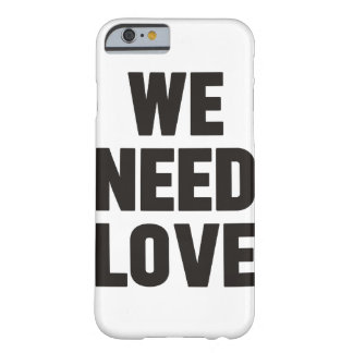 we need love barely there iPhone 6 case