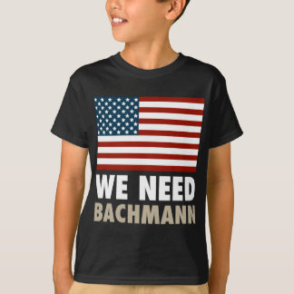 We Need Michele Bachmann T-Shirt