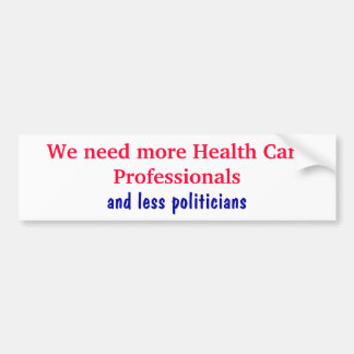 We need more Health Care Professionals, and les... Bumper Sticker
