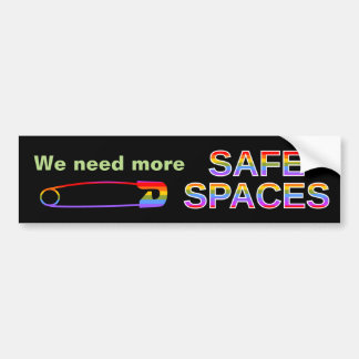 We need more SAFE SPACES Bumper Sticker