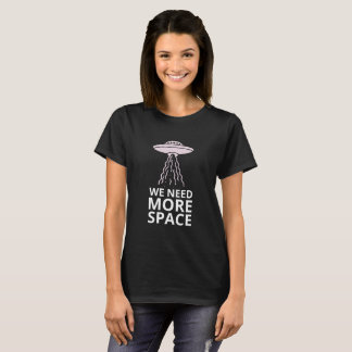 We need more Space Funny Alien Ufo Quote T-Shirt