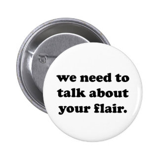 We Need to Talk About Your Flair | Funny Quote 6 Cm Round Badge