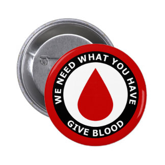 We Need What You Have Give Blood 6 Cm Round Badge