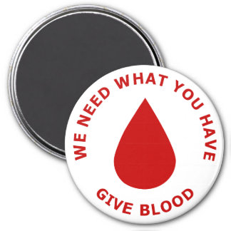 We Need What You Have Give Blood Refrigerator Magnets