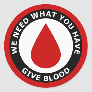 We Need What You Have Give Blood Round Sticker