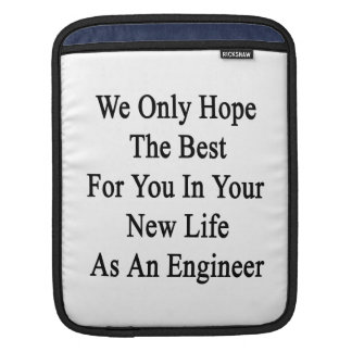 We Only Hope The Best For You In Your New Life As iPad Sleeves
