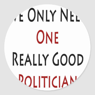 We Only Need One Really Good Politician Stickers