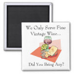 We Only Serve Fine Vintage Wine -Did You Bring Any