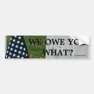 """WE OWE YOU WHAT?"" bumper sticker"