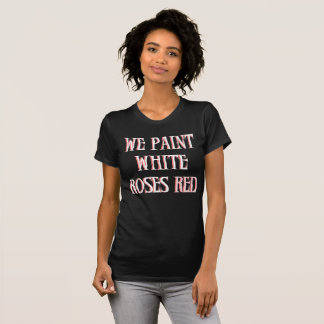 WE PAINT WHITE ROSES RED T-Shirt