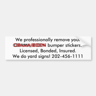 We professionally remove your OBAMA/BIDEN bumpe... Car Bumper Sticker
