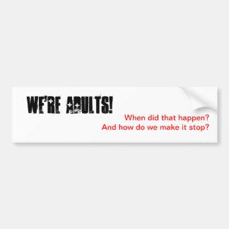We re Adults Bumper Sticker