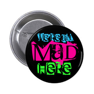 We re All Mad Here Button