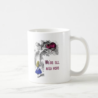 We re All Mad Here Coffee Mug