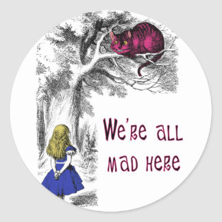 We re All Mad Here Round Sticker