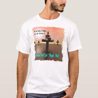 We;re Better Than That. T-Shirt