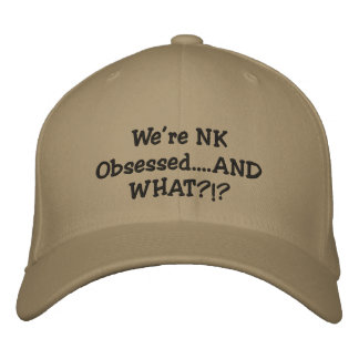 We re NK Obsessed AND WHAT Embroidered Hat