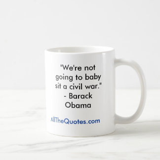 We re not going to baby sit a civil war - Bar Coffee Mugs