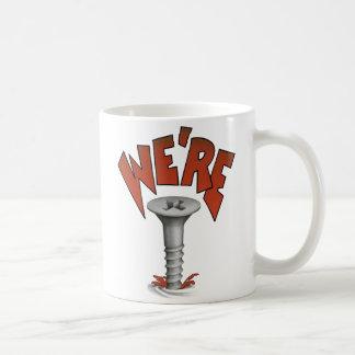 WE'RE SCREWED  Mug