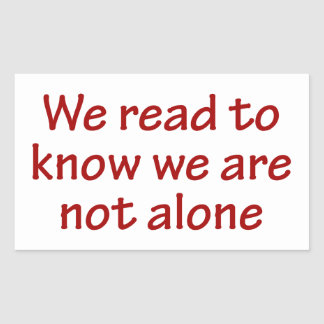 We Read To Know We Are Not Alone Rectangle Sticker