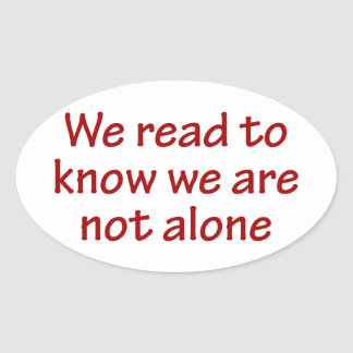 We Read To Know We Are Not Alone Stickers