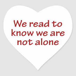 We Read To Know We Are Not Alone Heart Stickers