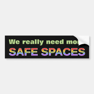 We really need more SAFE SPACES Bumper Sticker