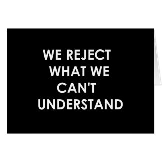 We Reject What We Can't Understand Greeting Card